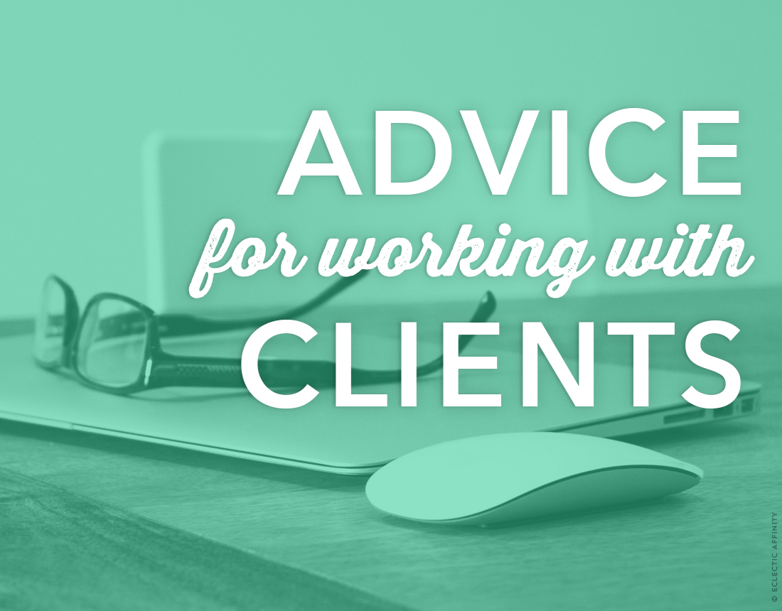 Advice for Working with Clients | Eclectic Affinity